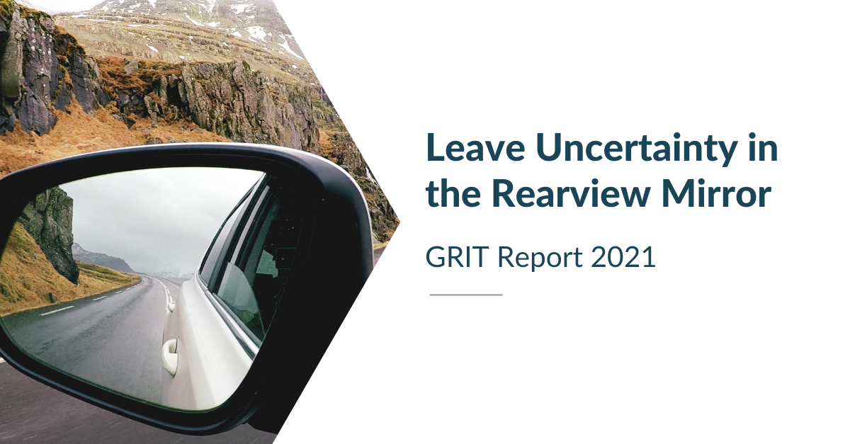 Leave Uncertainty in the Rearview Mirror: GRIT Report 2021