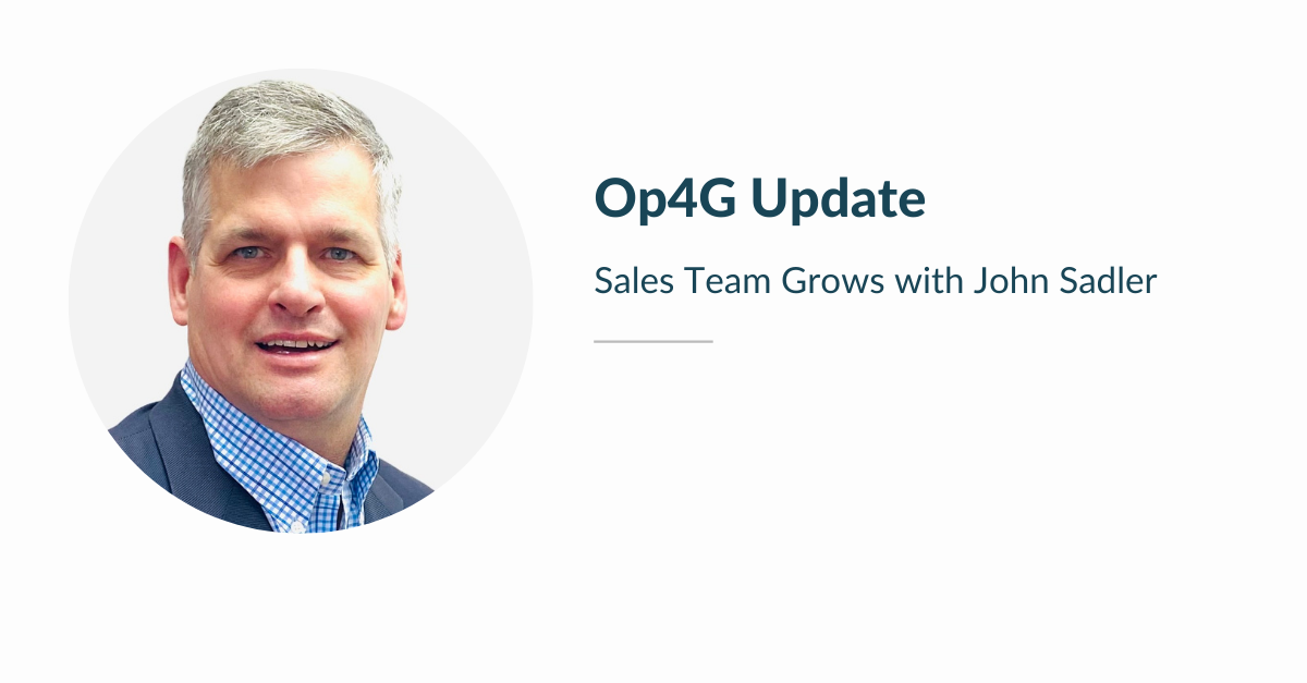Op4G Grows Sales Team with John Sadler, Newest Senior Director of Client Development